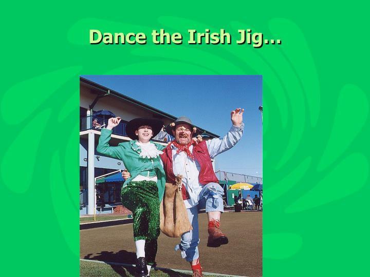 Dance the Irish Jig…