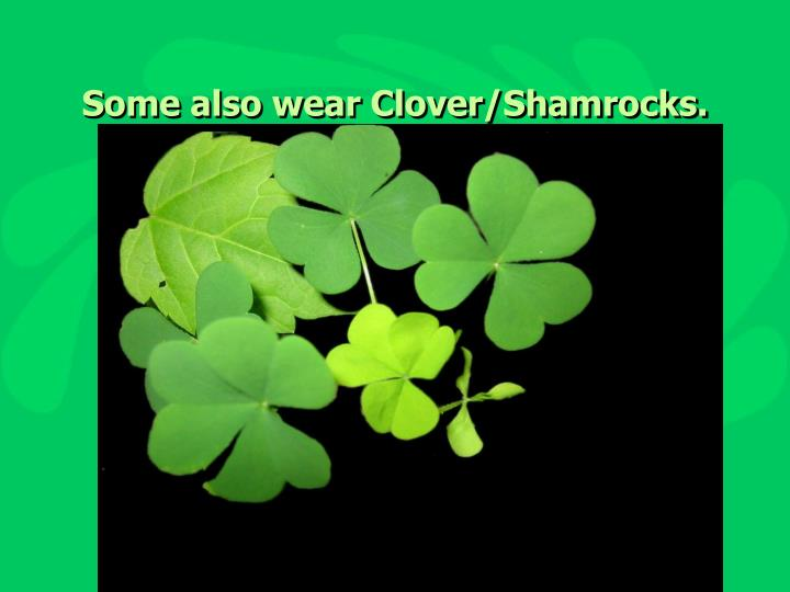 Some also wear Clover/Shamrocks.