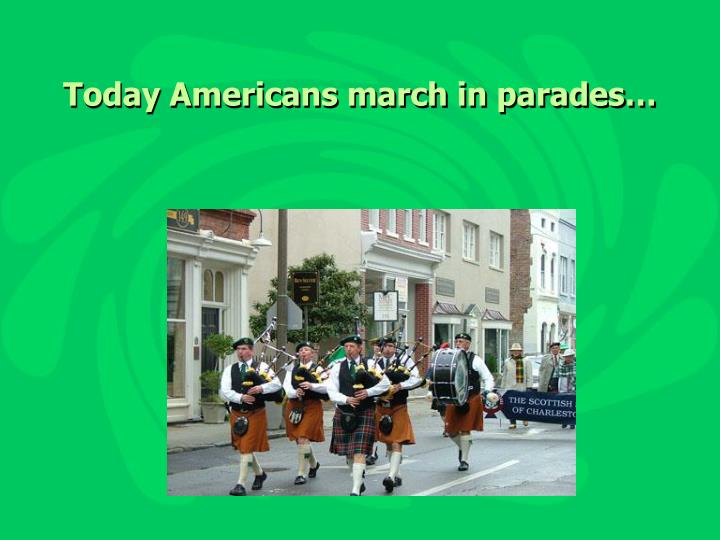 Today Americans march in parades…
