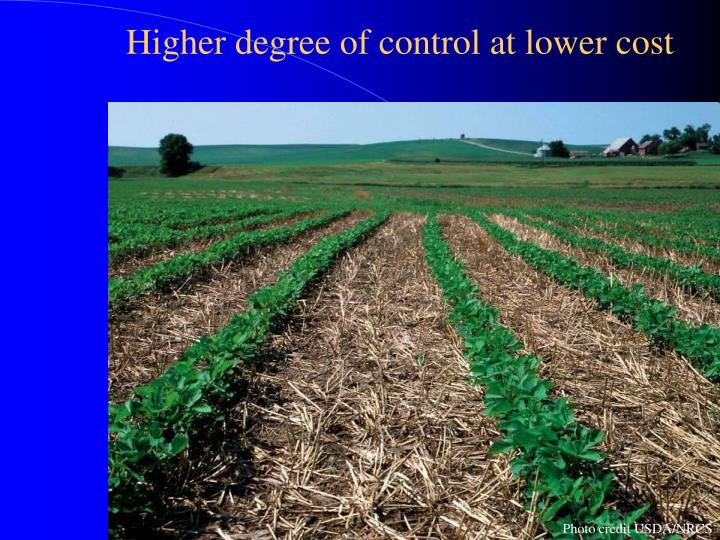 Higher degree of control at lower cost