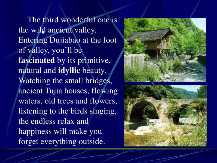 The third wonderful one is the wild ancient valley. Entering Dujiabao at the foot of valley, you'll be