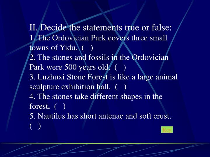 II. Decide the statements true or false:
