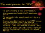 why would you enter the drop
