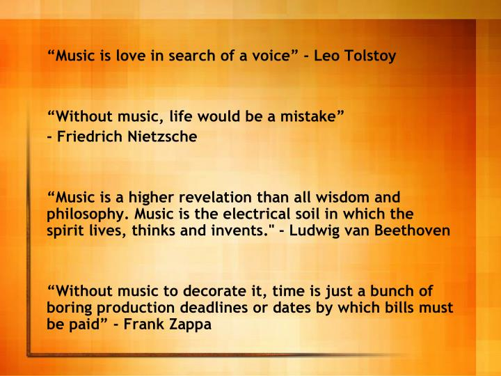 """Music is love in search of a voice"" - Leo Tolstoy"