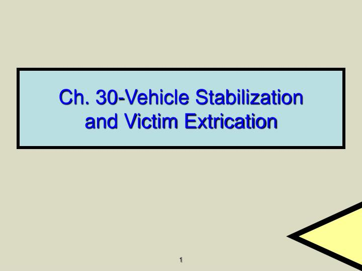 ch 30 vehicle stabilization and victim extrication n.
