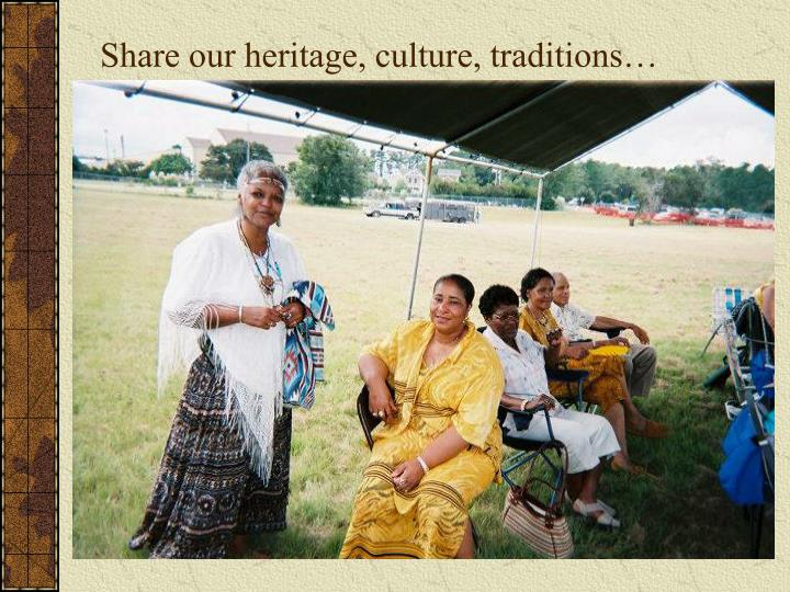 Share our heritage, culture, traditions…