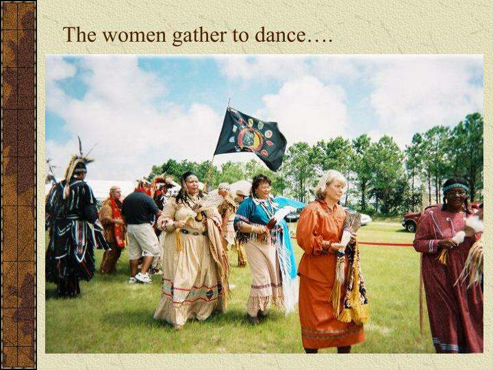 The women gather to dance….