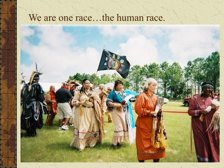 We are one race…the human race.