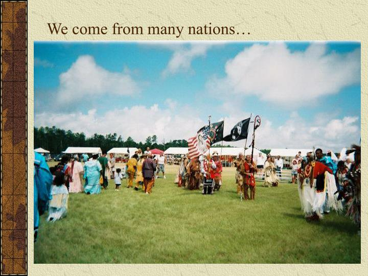 We come from many nations…
