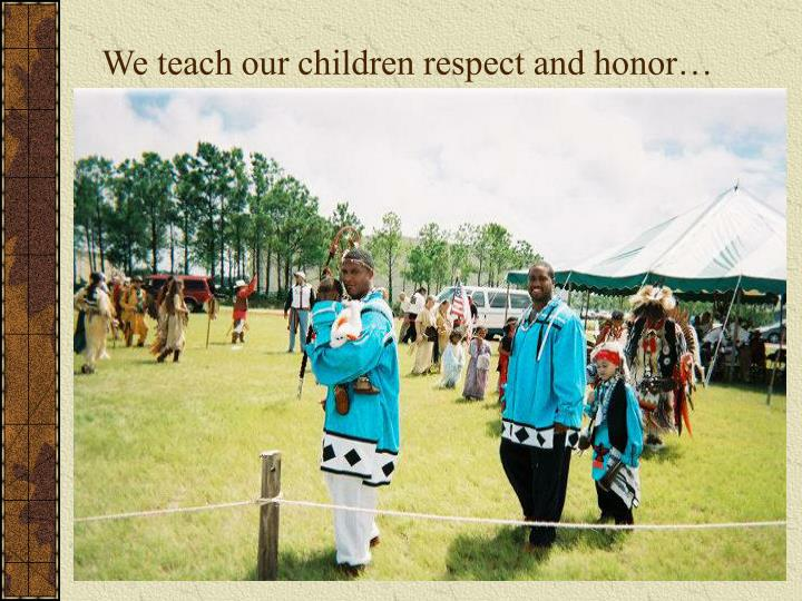 We teach our children respect and honor…