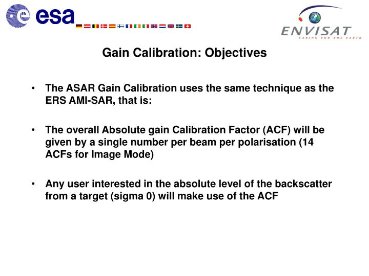 The ASAR Gain Calibration uses the same technique as the ERS AMI-SAR, that is: