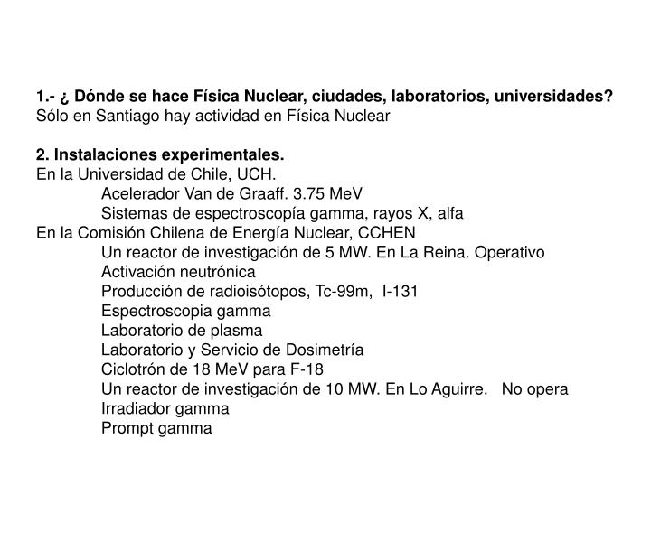 1.- ¿ Dónde se hace Física Nuclear, ciudades, laboratorios, universidades?