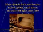 major theatres built new theatres narrow aprons small houses incandescent lights after 1880
