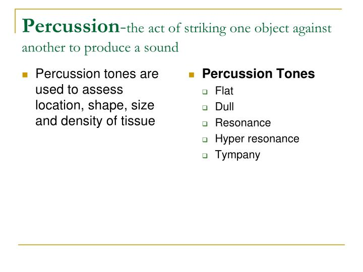 Percussion tones are used to assess location, shape, size and density of tissue