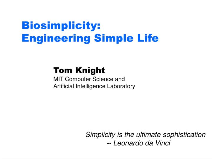 Biosimplicity engineering simple life