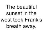 the beautiful sunset in the west took frank s breath away