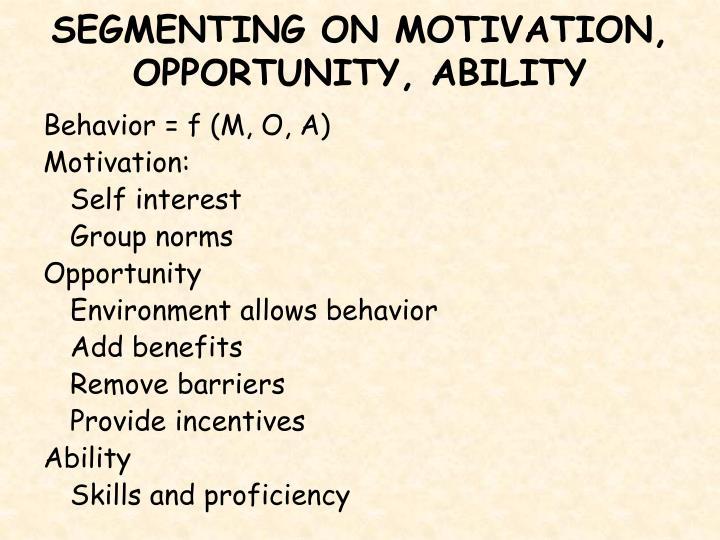 SEGMENTING ON MOTIVATION, OPPORTUNITY, ABILITY