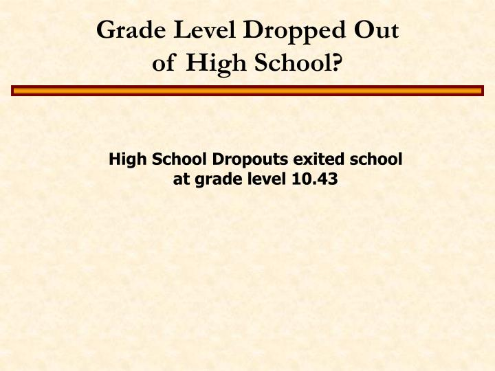 Grade Level Dropped Out