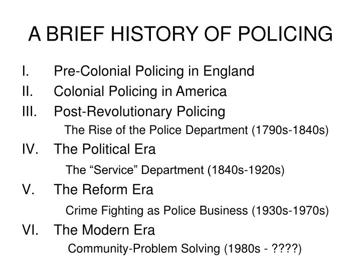 historical development of policing and how Write a 700- to 1,050-word paper that describes how the historical development of policing in the united states relates to the current relationship between police and different ethnic groups and social classes support your discussion with examples from law enforcement practices, court procedures.