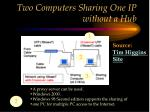 two computers sharing one ip without a hub