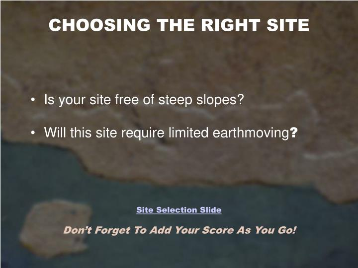 CHOOSING THE RIGHT SITE