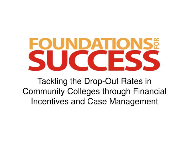 Tackling the Drop-Out Rates in Community Colleges through Financial Incentives and Case Management