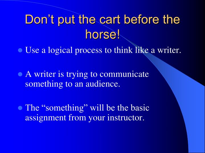 Don't put the cart before the horse!
