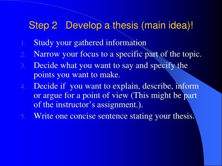 Step 2   Develop a thesis (main idea)!