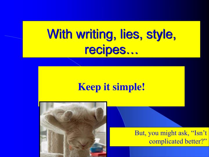 With writing, lies, style, recipes…