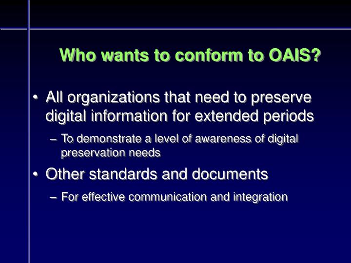 Who wants to conform to OAIS?
