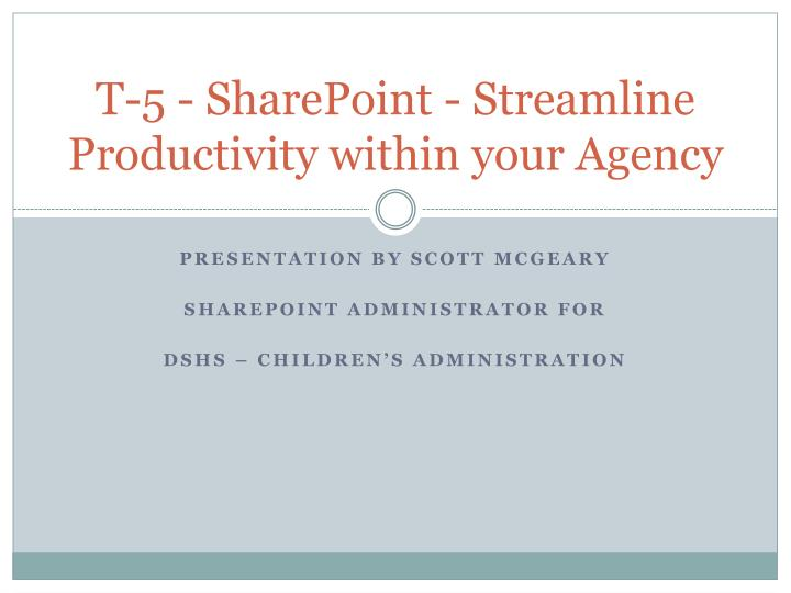 T 5 sharepoint streamline productivity within your agency