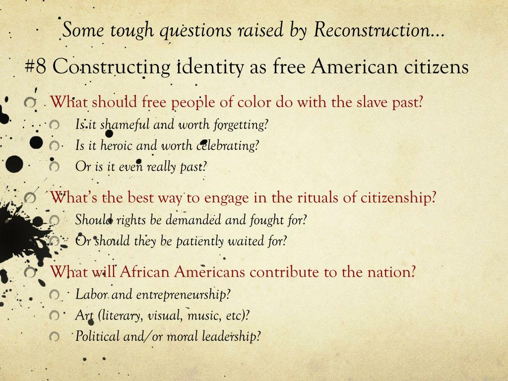 Some tough questions raised by Reconstruction…