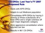 cs drgs last year s fy 2007 proposed rule