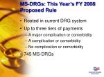 ms drgs this year s fy 2008 proposed rule