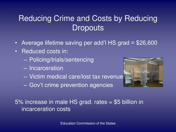 Reducing Crime and Costs by Reducing Dropouts