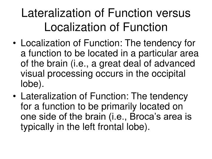 Lateralization of Function versus Localization of Function