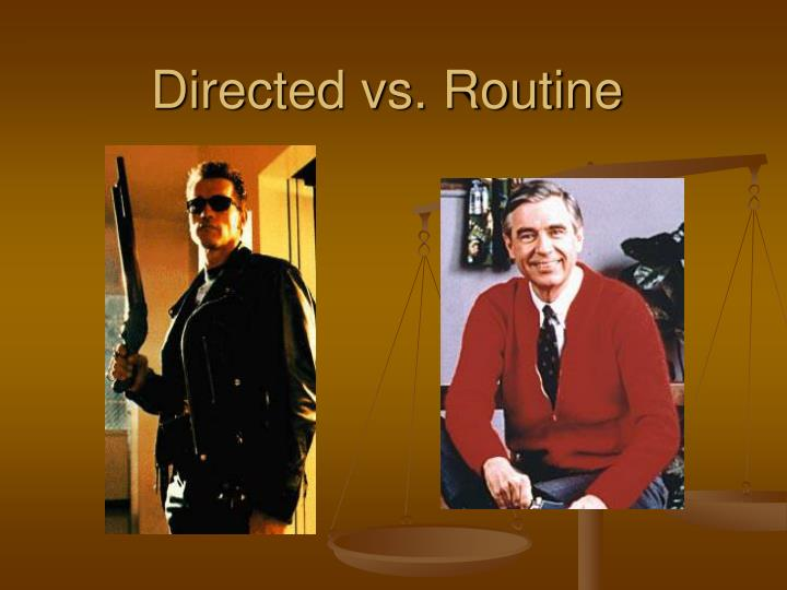 Directed vs. Routine