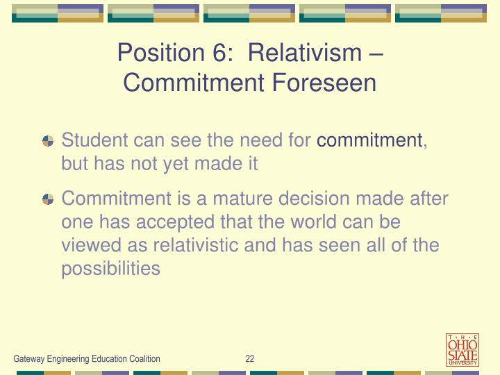 Position 6:  Relativism – Commitment Foreseen