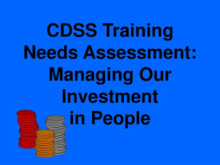 Cdss training needs assessment managing our investment in people