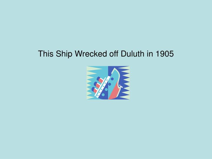 This Ship Wrecked off Duluth in 1905