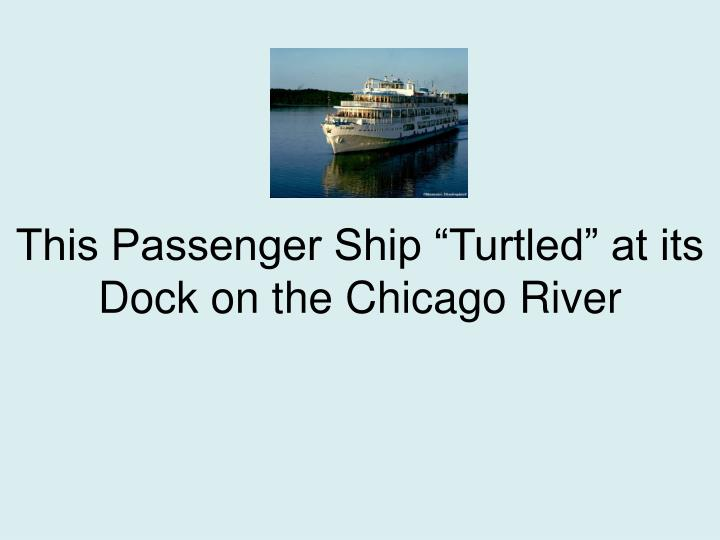 """This Passenger Ship """"Turtled"""" at its Dock on the Chicago River"""