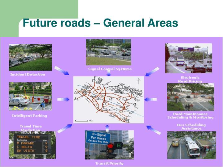 Future roads – General Areas