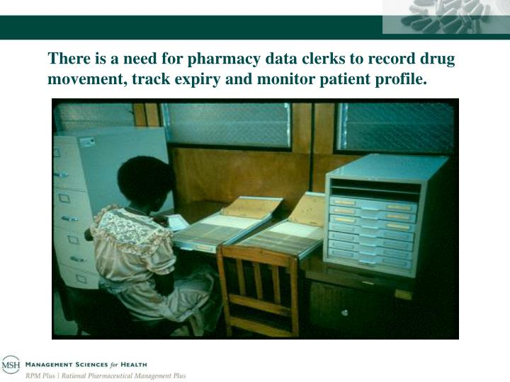 There is a need for pharmacy data clerks to record drug movement, track expiry and monitor patient profile.