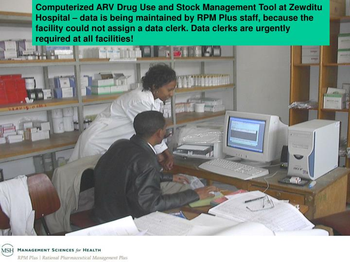 Computerized ARV Drug Use and Stock Management Tool at Zewditu Hospital – data is being maintained by RPM Plus staff, because the facility could not assign a data clerk. Data clerks are urgently required at all facilities!