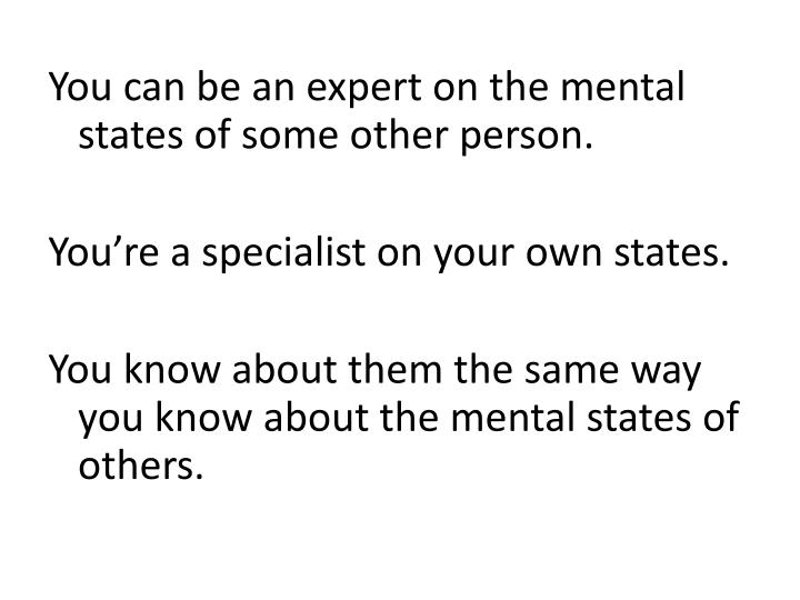You can be an expert on the mental states of some other person.