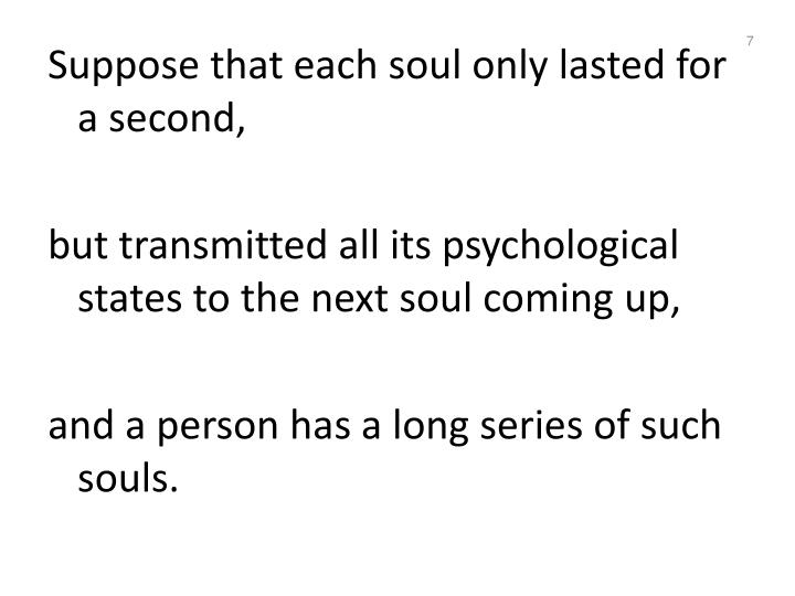 Suppose that each soul only lasted for a second,