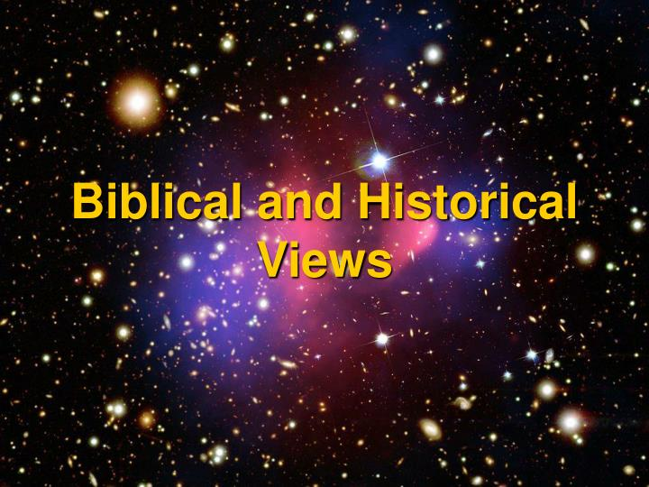 Biblical and Historical Views