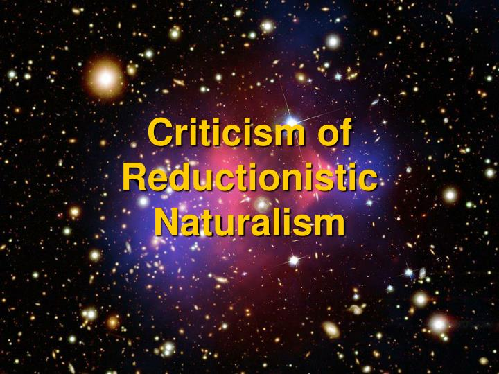 Criticism of Reductionistic Naturalism