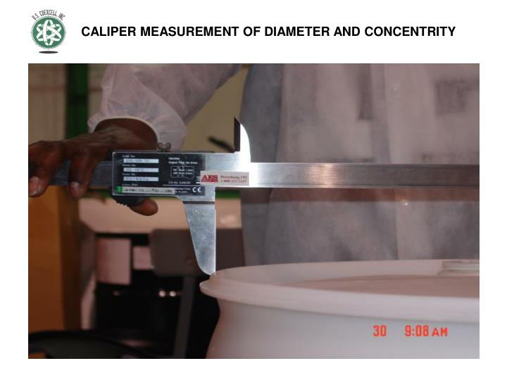 CALIPER MEASUREMENT OF DIAMETER AND CONCENTRITY