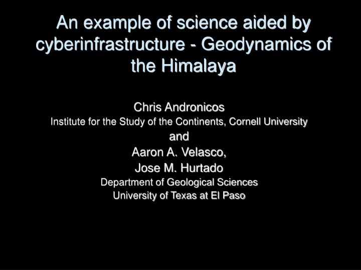 An example of science aided by cyberinfrastructure geodynamics of the himalaya